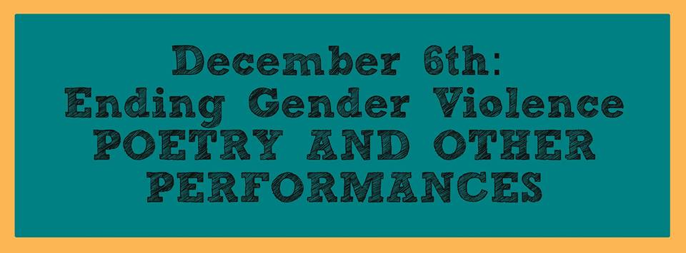 Ending Gender Violence: poetry and other performances, Friday Dec. 6th