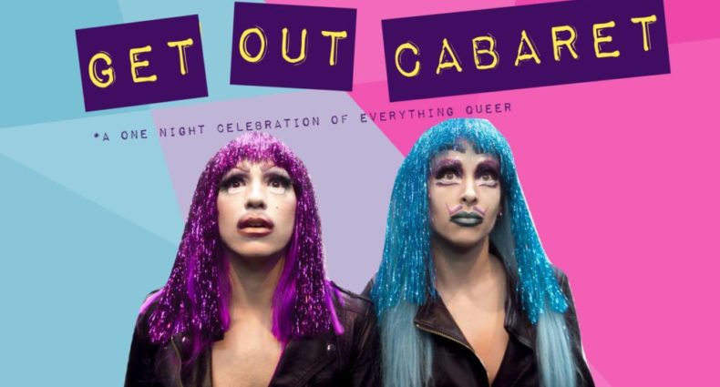 "Two individuals in feminine drag and glittery makeup wear shiny pink and blue wigs. Stylized text above their heads reads ""Get Out Cabaret."""